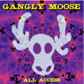 GANGLY MOOSE: All Access